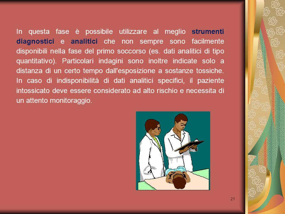 21 In questa fase è possibile utilizzare al meglio strumenti diagnostici e analitici che non sempre sono facilmente disponibili nella fase del primo s