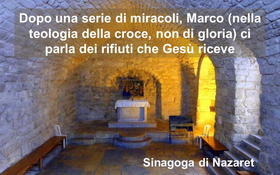 Dopo una serie di miracoli, Marco (nella teologia della croce, non di gloria) ci parla dei rifiuti che Gesù riceve Sinagoga di Nazaret