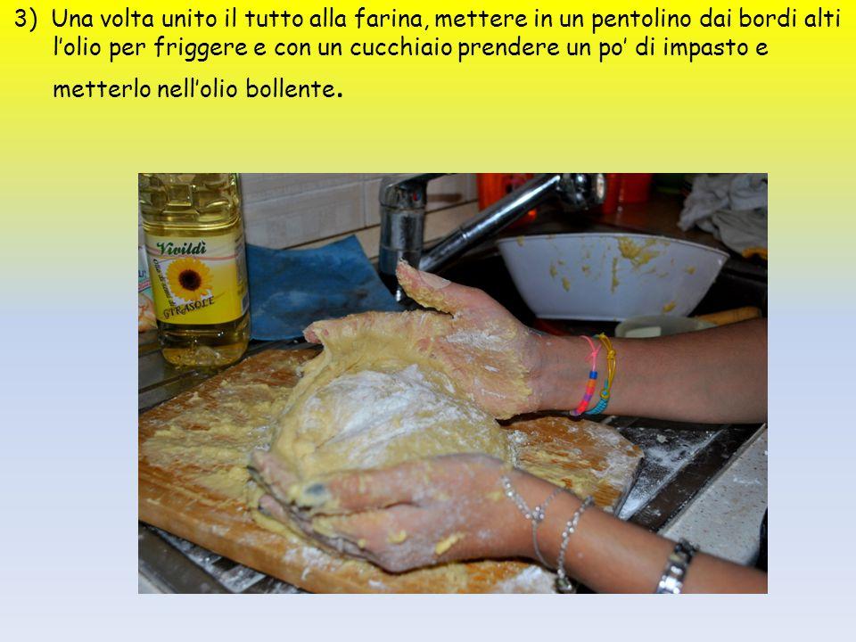 3) Una volta unito il tutto alla farina, mettere in un pentolino dai bordi alti l'olio per friggere e con un cucchiaio prendere un po' di impasto e me