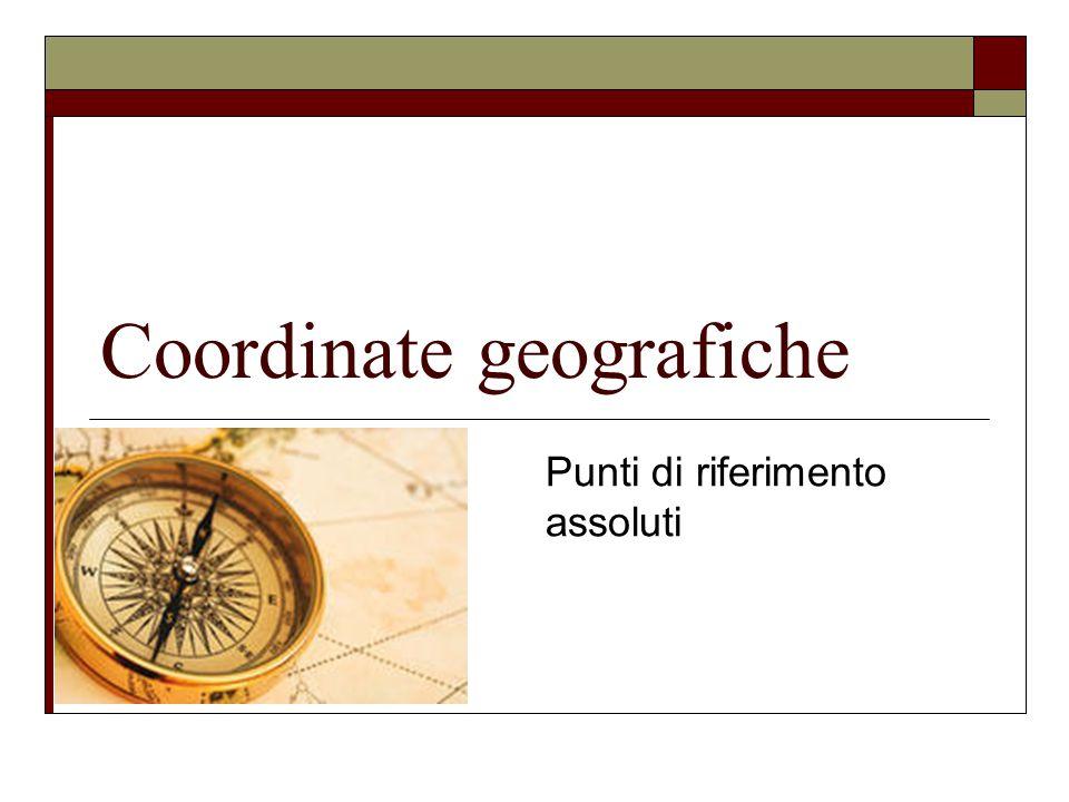 Coordinate geografiche Punti di riferimento assoluti