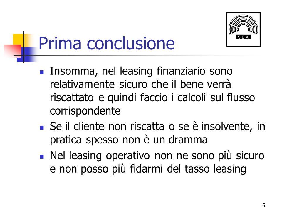 6 Prima conclusione Insomma, nel leasing finanziario sono relativamente sicuro che il bene verrà riscattato e quindi faccio i calcoli sul flusso corri