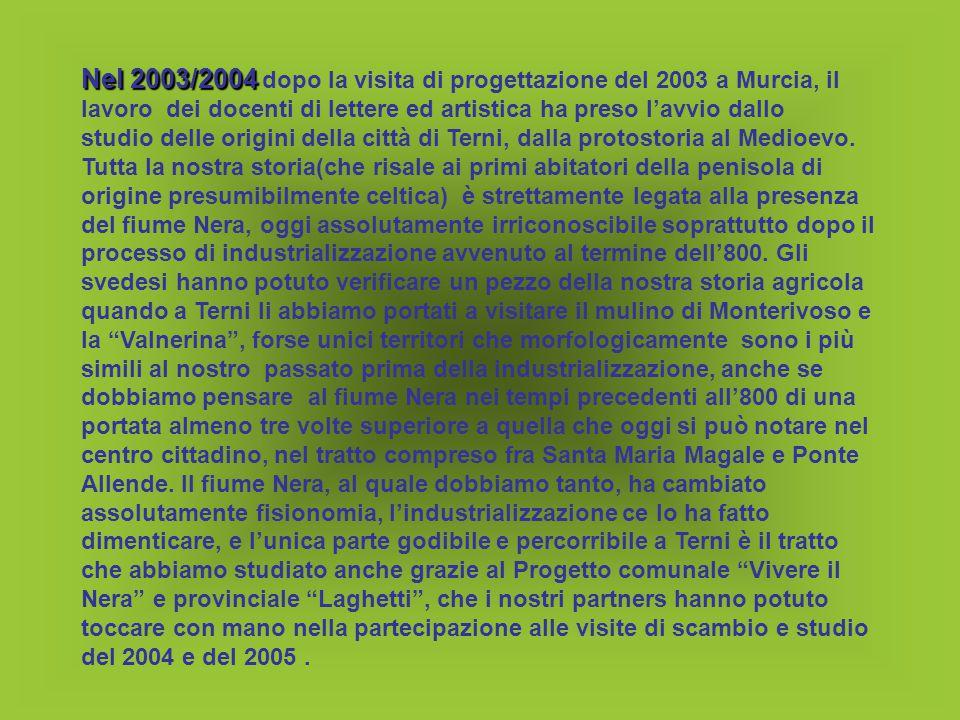 Vista l'adesione del Comune di Terni e del Comune di Narni al processo europeo di realizzazione delle Agende 21, la nostra scuola di Terni – e poi anche quella di Narni - hanno deciso di rendere protagonisti i nostri studenti del riscatto di vivibilità dei nostri territori, costruendo percorsi di conoscenza sul fiume Nera che sono rimasti al Centro di Documentazione del Nera,Centro voluto dall'Assessore all'Ambiente, Assessore che nel 2003 è stato presente ai lavori di progettazione del Comenius a Murcia.