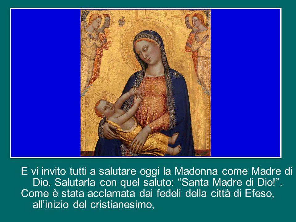 «Santa Madre di Dio, non disprezzare le suppliche di noi che siamo nella prova, e liberaci da ogni pericolo, o Vergine gloriosa e benedetta».