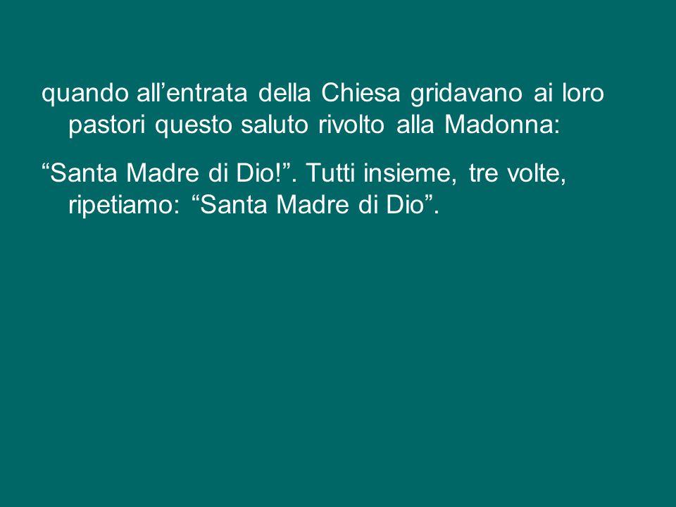 """E vi invito tutti a salutare oggi la Madonna come Madre di Dio. Salutarla con quel saluto: """"Santa Madre di Dio!"""". Come è stata acclamata dai fedeli de"""