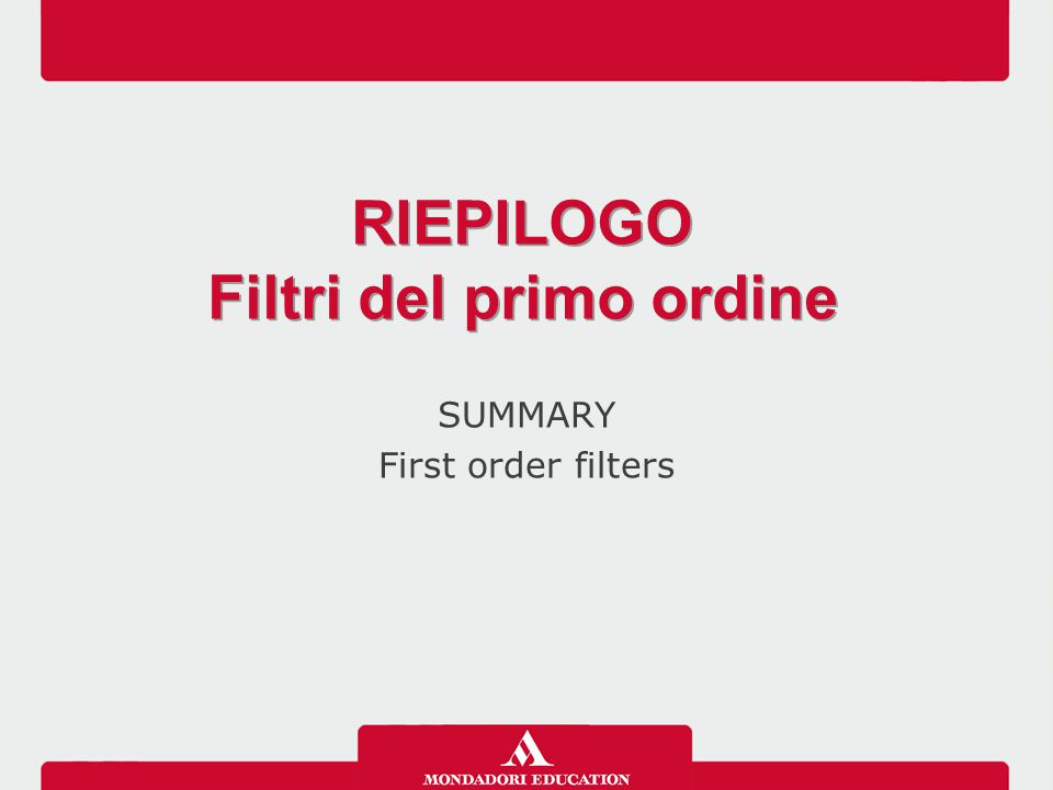 SUMMARY First order filters RIEPILOGO Filtri del primo ordine RIEPILOGO Filtri del primo ordine