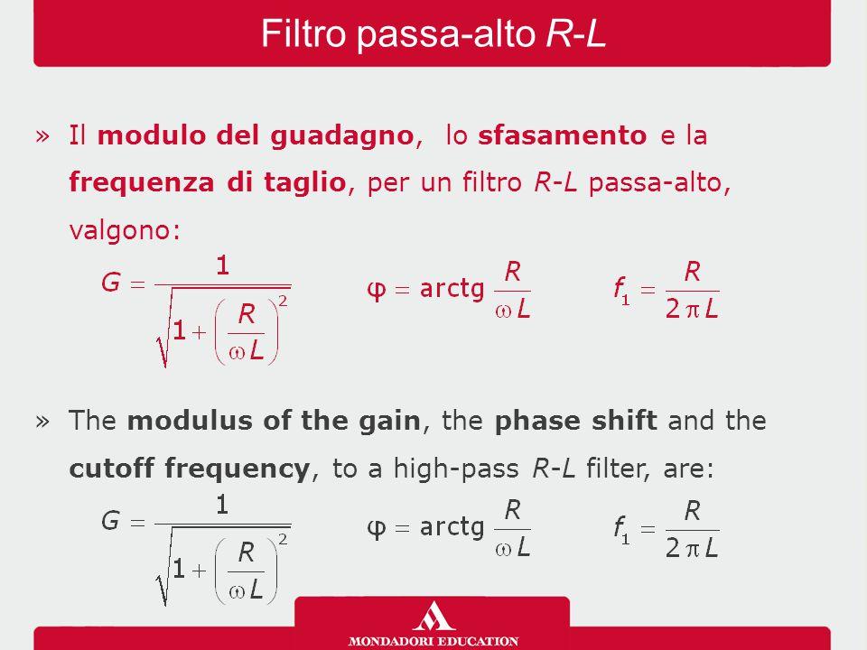 »Il modulo del guadagno, lo sfasamento e la frequenza di taglio, per un filtro R-L passa-alto, valgono: »The modulus of the gain, the phase shift and