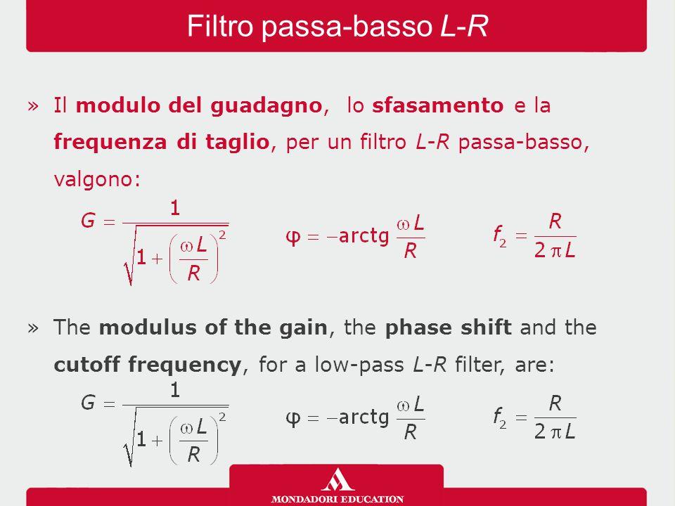 »Il modulo del guadagno, lo sfasamento e la frequenza di taglio, per un filtro L-R passa-basso, valgono: »The modulus of the gain, the phase shift and