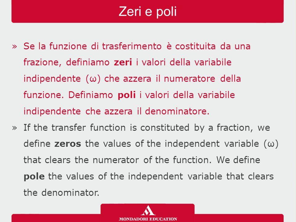 »Se la funzione di trasferimento è costituita da una frazione, definiamo zeri i valori della variabile indipendente (ω) che azzera il numeratore della