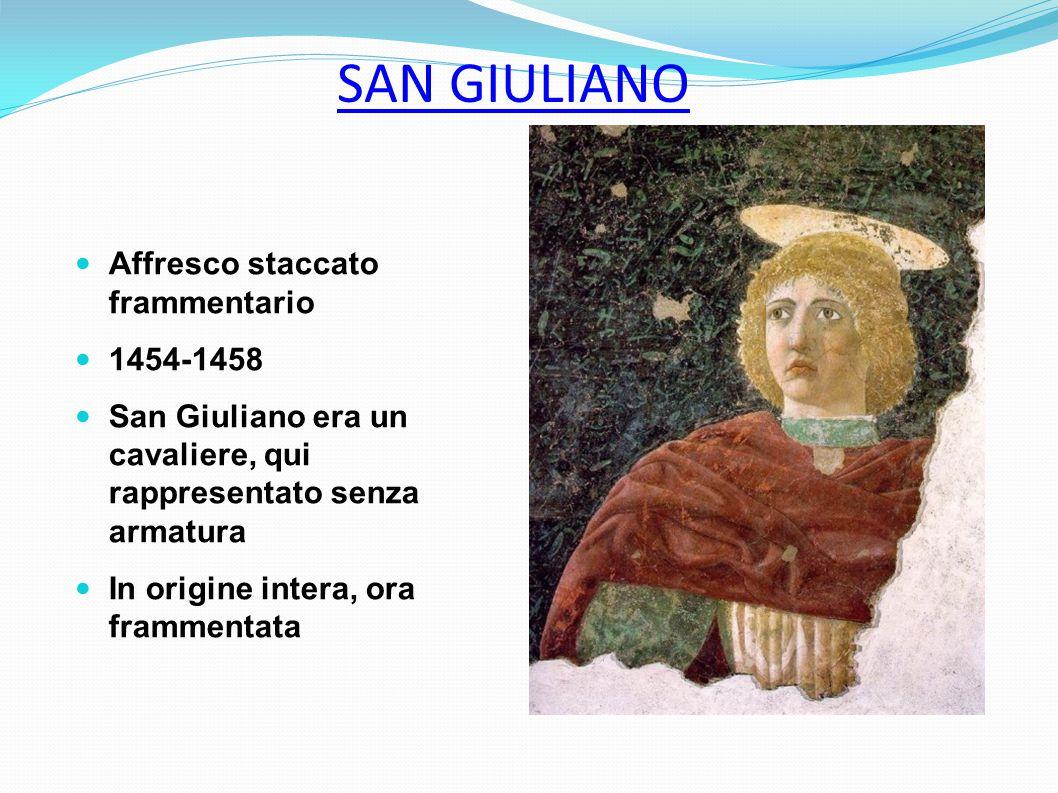 Affresco staccato frammentario 1454-1458 San Giuliano era un cavaliere, qui rappresentato senza armatura In origine intera, ora frammentata SAN GIULIA
