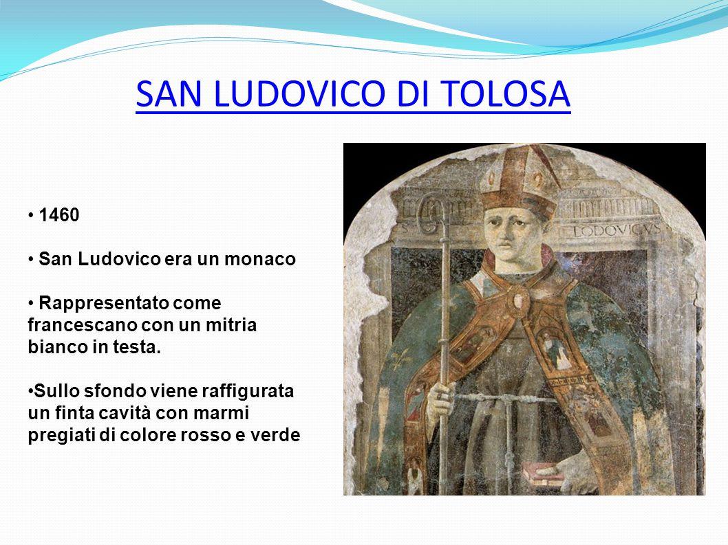 SAN LUDOVICO DI TOLOSA 1460 San Ludovico era un monaco Rappresentato come francescano con un mitria bianco in testa. Sullo sfondo viene raffigurata un