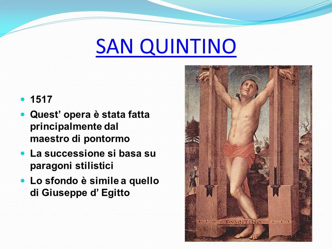 SAN QUINTINO 1517 Quest' opera è stata fatta principalmente dal maestro di pontormo La successione si basa su paragoni stilistici Lo sfondo è simile a