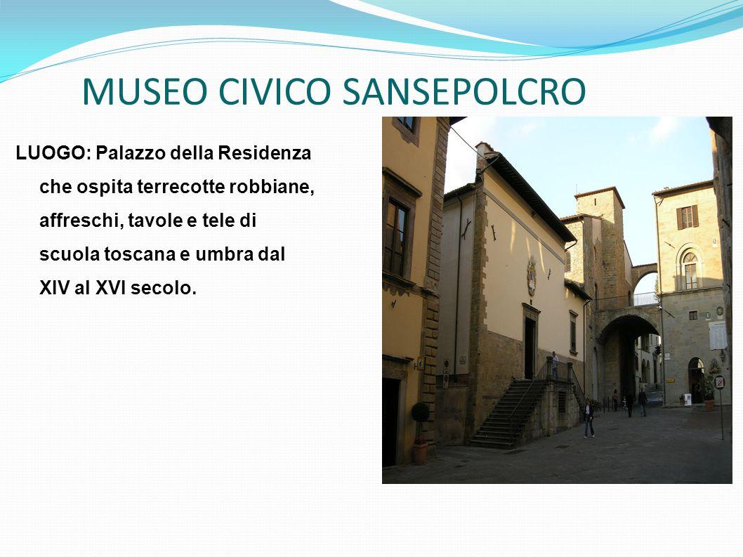 MUSEO CIVICO SANSEPOLCRO LUOGO: Palazzo della Residenza che ospita terrecotte robbiane, affreschi, tavole e tele di scuola toscana e umbra dal XIV al