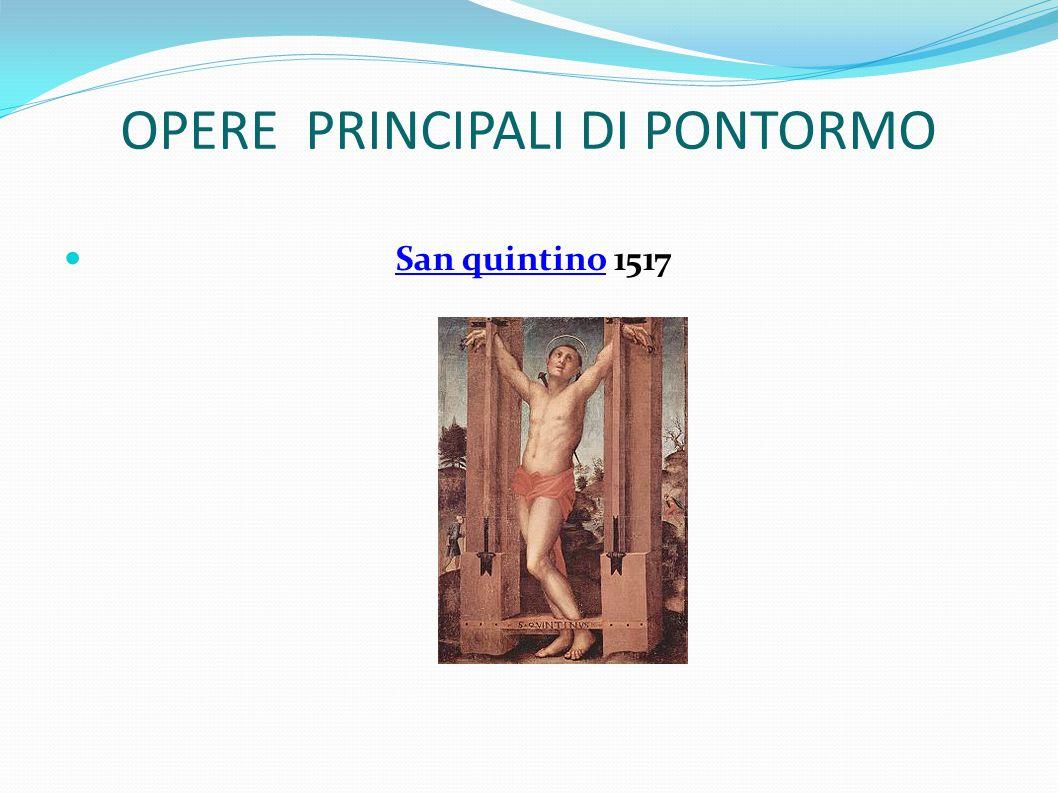 OPERE PRINCIPALI DI PONTORMO San quintino 1517San quintino