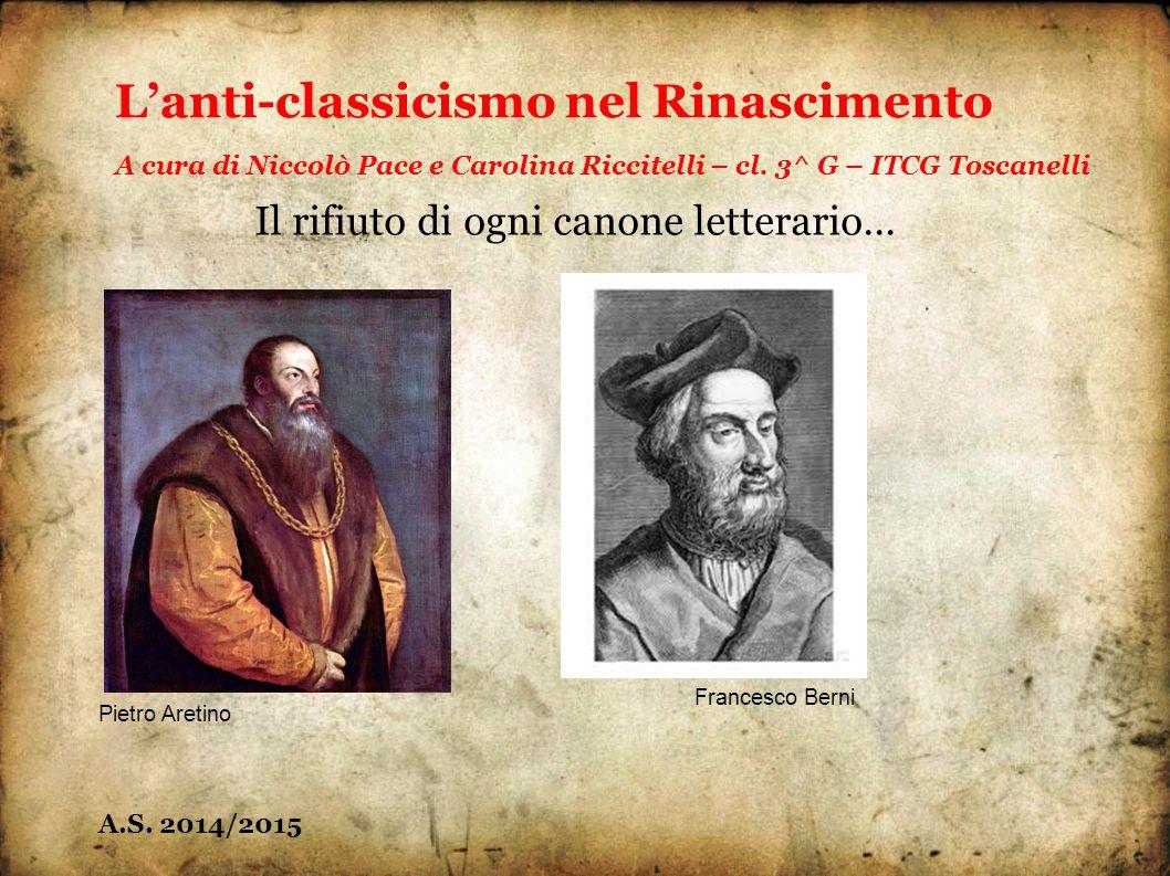 Pietro Aretino Francesco Berni L'anti-classicismo nel Rinascimento A cura di Niccolò Pace e Carolina Riccitelli – cl. 3^ G – ITCG Toscanelli Il rifiut