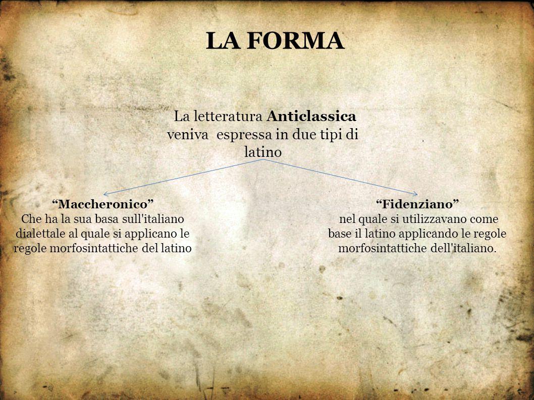 """La letteratura Anticlassica veniva espressa in due tipi di latino LA FORMA """"Maccheronico"""" Che ha la sua basa sull'italiano dialettale al quale si appl"""