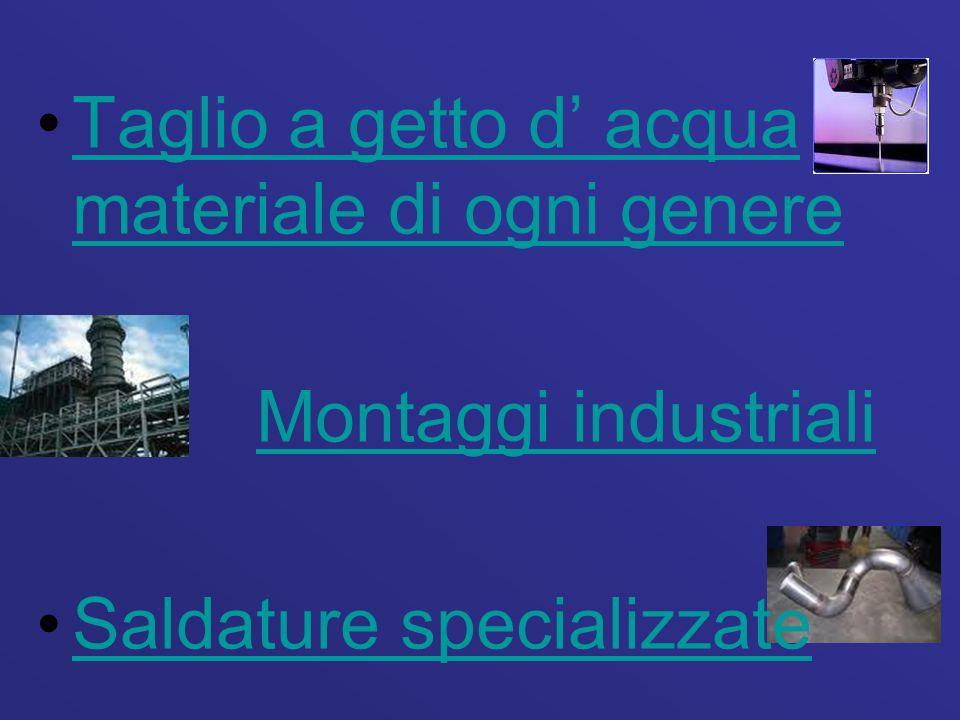 Taglio a getto d' acqua materiale di ogni genereTaglio a getto d' acqua materiale di ogni genere Montaggi industriali Saldature specializzate