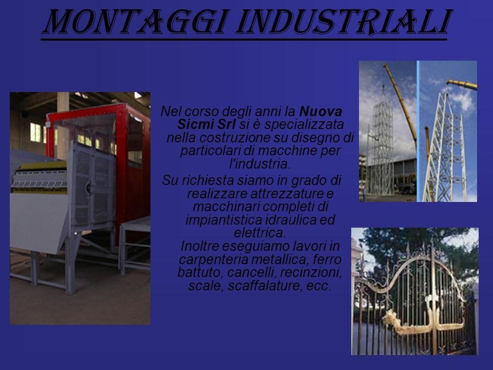 Montaggi industriali Nel corso degli anni la Nuova Sicmi Srl si è specializzata nella costruzione su disegno di particolari di macchine per l'industri