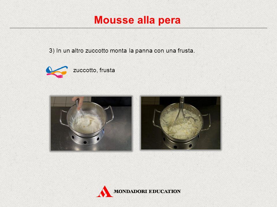 3) In un altro zuccotto monta la panna con una frusta. zuccotto, frusta Mousse alla pera