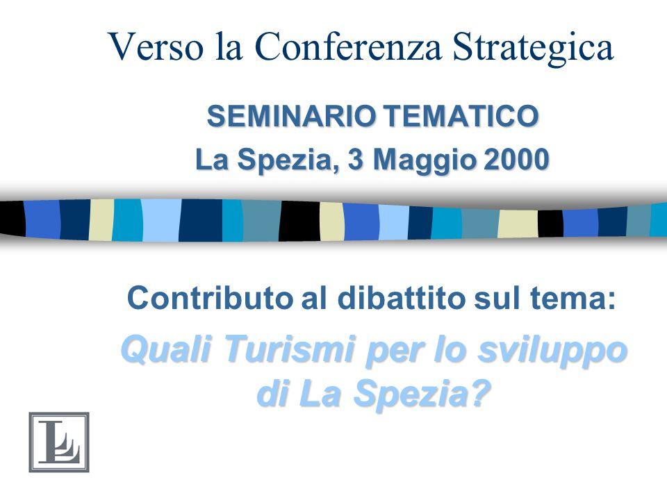 Verso la Conferenza Strategica SEMINARIO TEMATICO La Spezia, 3 Maggio 2000 Contributo al dibattito sul tema: Quali Turismi per lo sviluppo di La Spezia