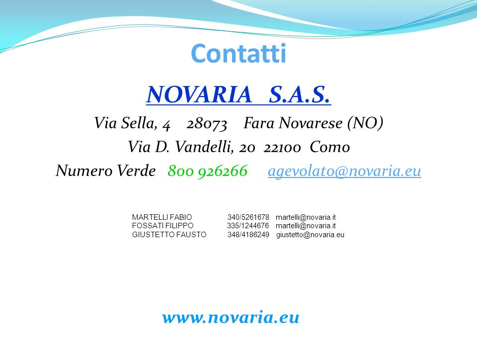 Contatti NOVARIA S.A.S. Via Sella, 4 28073 Fara Novarese (NO) Via D. Vandelli, 20 22100 Como Numero Verde 800 926266 agevolato@novaria.eu MARTELLI FAB