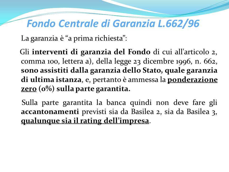 """Fondo Centrale di Garanzia L.662/96 La garanzia è """"a prima richiesta"""": Gli interventi di garanzia del Fondo di cui all'articolo 2, comma 100, lettera"""