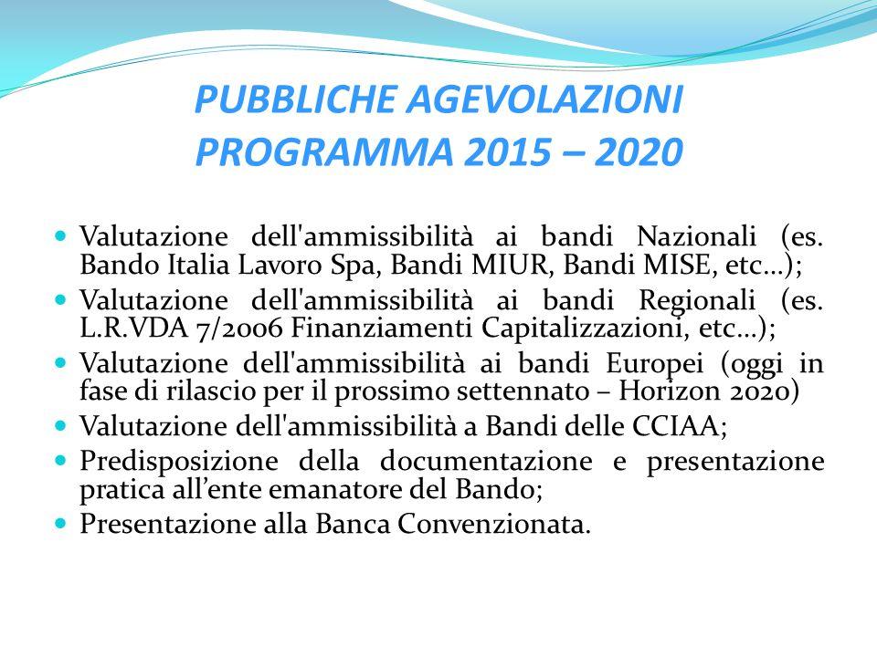 PUBBLICHE AGEVOLAZIONI PROGRAMMA 2015 – 2020 Valutazione dell'ammissibilità ai bandi Nazionali (es. Bando Italia Lavoro Spa, Bandi MIUR, Bandi MISE, e