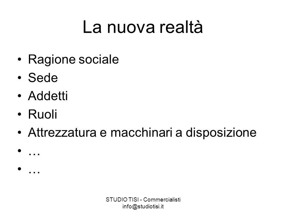 STUDIO TISI - Commercialisti info@studiotisi.it La nuova realtà Ragione sociale Sede Addetti Ruoli Attrezzatura e macchinari a disposizione …