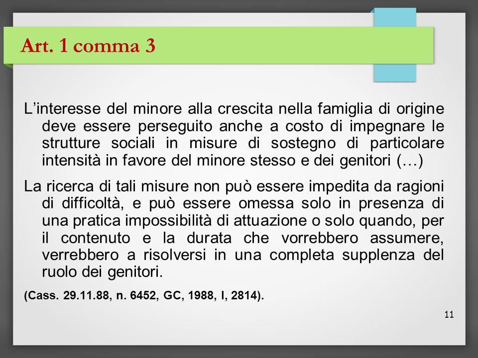 11 Art. 1 comma 3 L'interesse del minore alla crescita nella famiglia di origine deve essere perseguito anche a costo di impegnare le strutture social