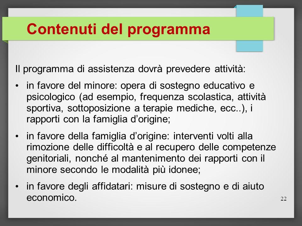 Contenuti del programma Il programma di assistenza dovrà prevedere attività: in favore del minore: opera di sostegno educativo e psicologico (ad esemp