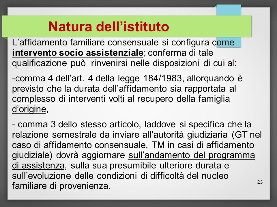 Natura dell'istituto L'affidamento familiare consensuale si configura come intervento socio assistenziale; conferma di tale qualificazione può rinveni