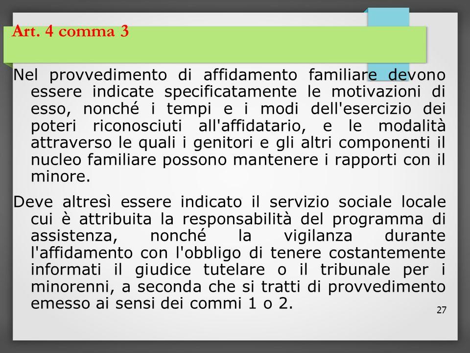 27 Art. 4 comma 3 Nel provvedimento di affidamento familiare devono essere indicate specificatamente le motivazioni di esso, nonché i tempi e i modi d
