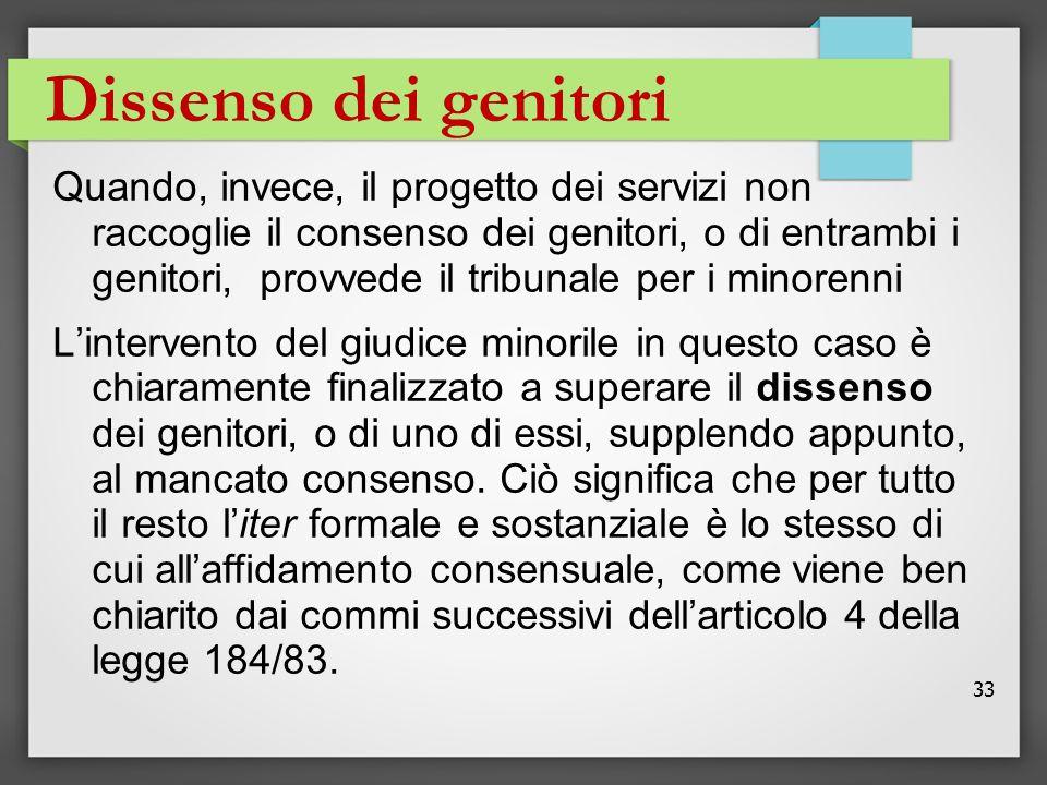 33 Dissenso dei genitori Quando, invece, il progetto dei servizi non raccoglie il consenso dei genitori, o di entrambi i genitori, provvede il tribuna