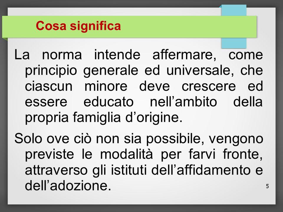 5 Cosa significa La norma intende affermare, come principio generale ed universale, che ciascun minore deve crescere ed essere educato nell'ambito del