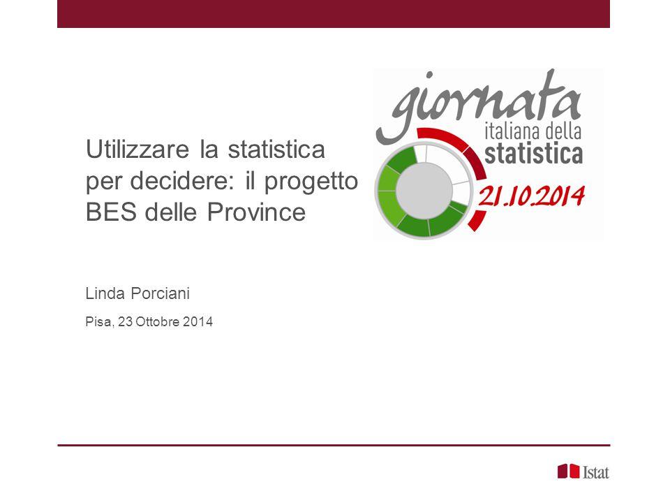 Utilizzare la statistica per decidere: il progetto BES delle Province Linda Porciani Pisa, 23 Ottobre 2014