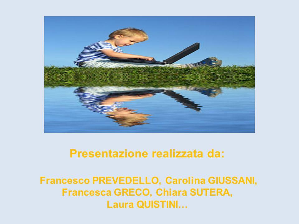 Presentazione realizzata da: Francesco PREVEDELLO, Carolina GIUSSANI, Francesca GRECO, Chiara SUTERA, Laura QUISTINI…