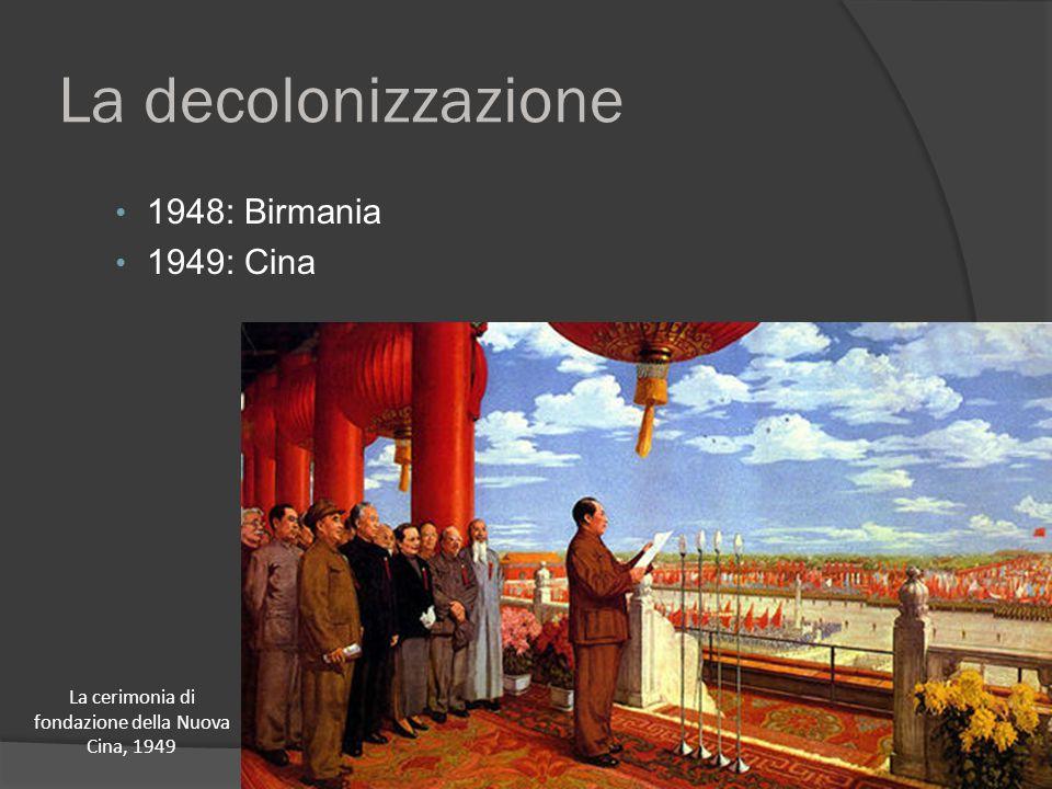 La decolonizzazione 1948: Birmania 1949: Cina La cerimonia di fondazione della Nuova Cina, 1949