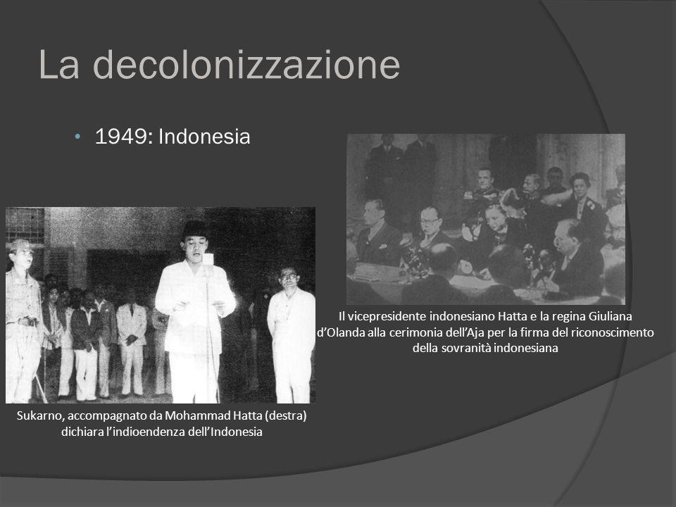 La decolonizzazione 1949: Indonesia Il vicepresidente indonesiano Hatta e la regina Giuliana d'Olanda alla cerimonia dell'Aja per la firma del riconos