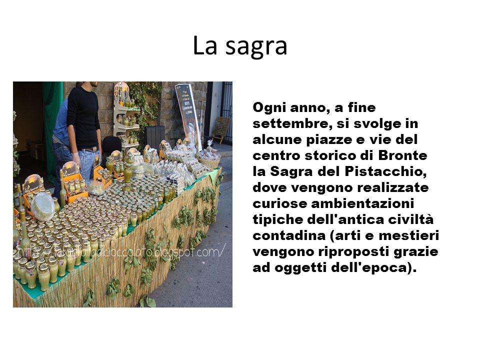 La sagra Ogni anno, a fine settembre, si svolge in alcune piazze e vie del centro storico di Bronte la Sagra del Pistacchio, dove vengono realizzate c