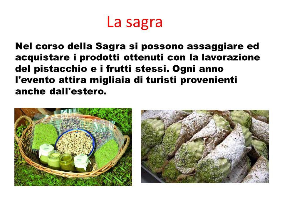 La sagra Nel corso della Sagra si possono assaggiare ed acquistare i prodotti ottenuti con la lavorazione del pistacchio e i frutti stessi. Ogni anno