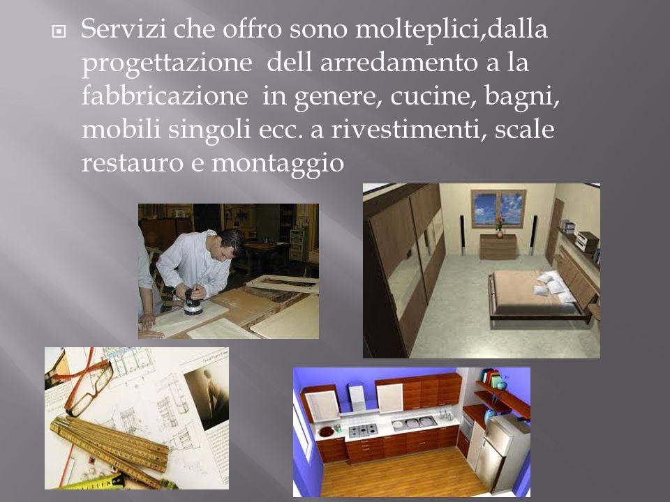  Servizi che offro sono molteplici,dalla progettazione dell arredamento a la fabbricazione in genere, cucine, bagni, mobili singoli ecc. a rivestimen
