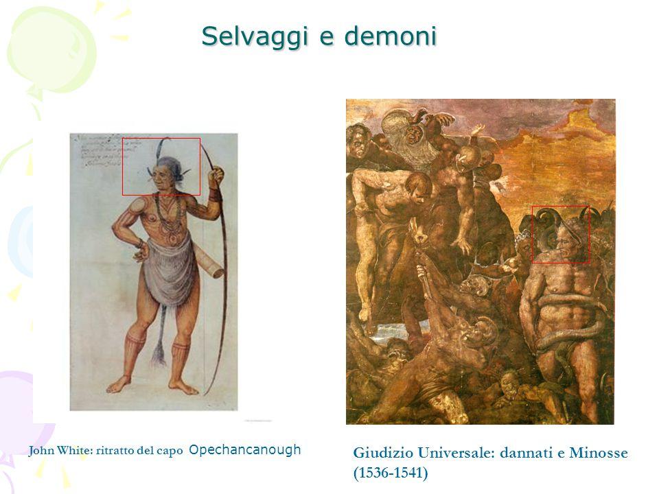 Selvaggi e demoni John White: ritratto del capo Opechancanough Giudizio Universale: dannati e Minosse (1536-1541)