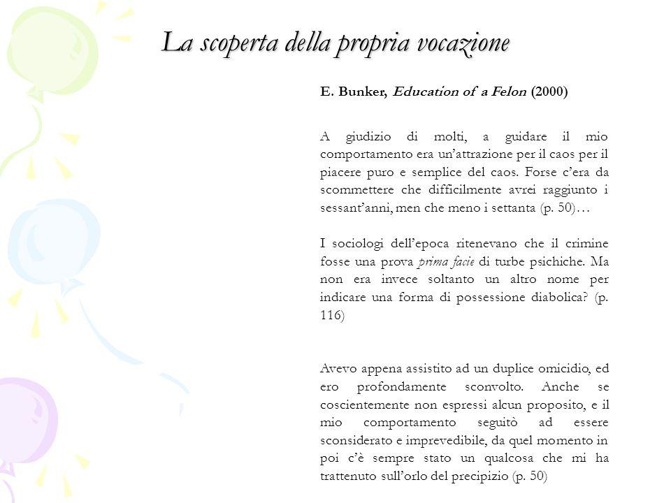 La scoperta della propria vocazione E. Bunker, Education of a Felon (2000) A giudizio di molti, a guidare il mio comportamento era un'attrazione per i