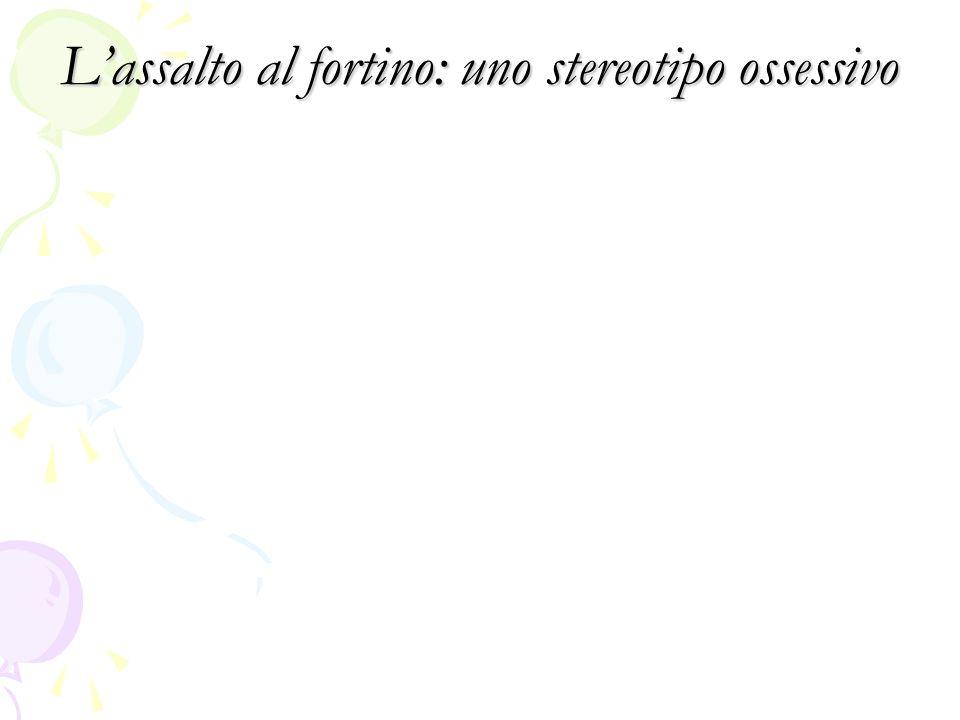 L'assalto al fortino: uno stereotipo ossessivo