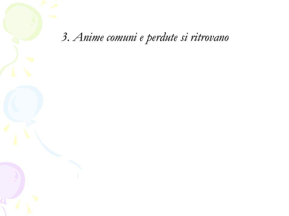 3. Anime comuni e perdute si ritrovano