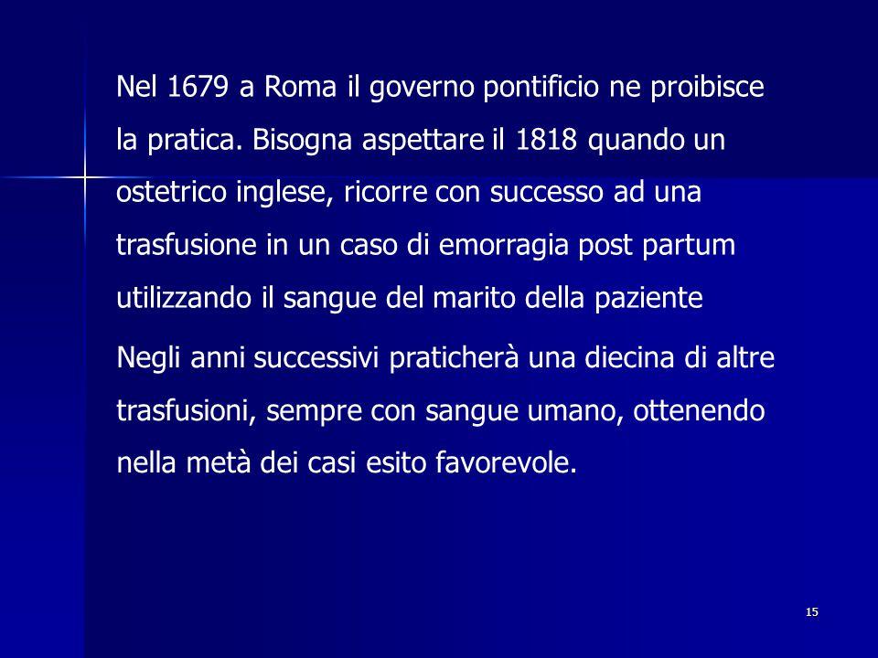 15 Nel 1679 a Roma il governo pontificio ne proibisce la pratica. Bisogna aspettare il 1818 quando un ostetrico inglese, ricorre con successo ad una t