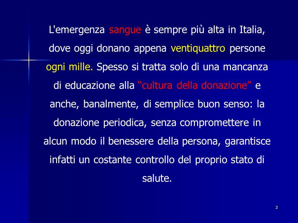 2 L emergenza sangue è sempre più alta in Italia, dove oggi donano appena ventiquattro persone ogni mille.