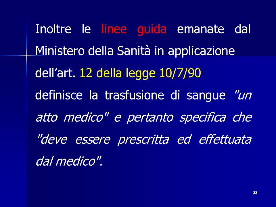 33 Inoltre le linee guida emanate dal Ministero della Sanità in applicazione dell'art. 12 della legge 10/7/90 definisce la trasfusione di sangue