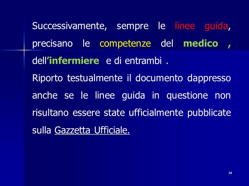 34 Successivamente, sempre le linee guida, precisano le competenze del medico, dell'infermiere e di entrambi. Riporto testualmente il documento dappre