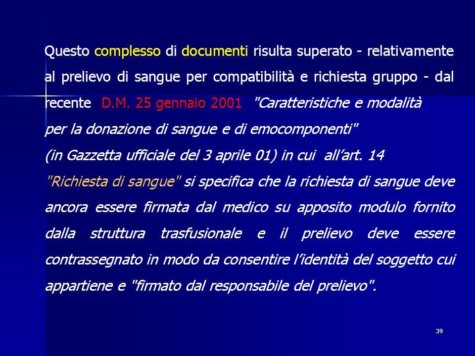 39 Questo complesso di documenti risulta superato - relativamente al prelievo di sangue per compatibilità e richiesta gruppo - dal recente D.M.