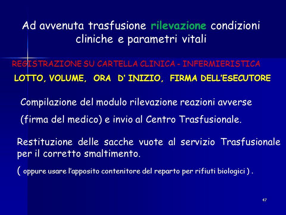 47 Ad avvenuta trasfusione rilevazione condizioni cliniche e parametri vitali REGISTRAZIONE SU CARTELLA CLINICA - INFERMIERISTICA LOTTO, VOLUME, ORA D
